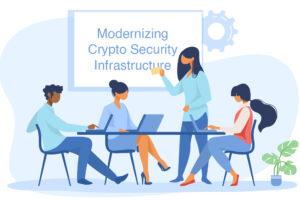 modernizing crypto security infrastructure in 2021