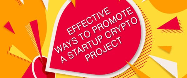 effective ways to promote a startup crypto project